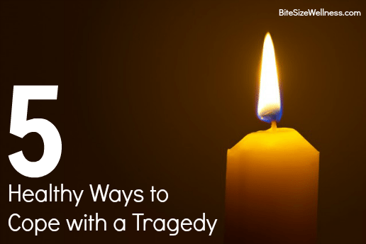 5 Healthy Ways to Cope with a Tragedy